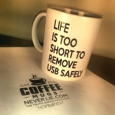 Life Is Too Short to Remove USB Safely  by CoffeeMugsNeverLie, $13.99