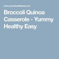 Broccoli Quinoa Casserole - Yummy Healthy Easy