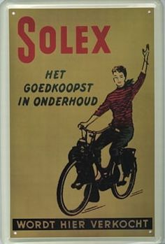 Solex Old Advertisements, Retro Advertising, Advertising Poster, Vintage Metal Signs, Vintage Ads, Vintage Posters, Westerns, Ad Of The World, Motorcycle Posters