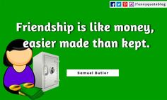 Friendship Funny Quotes, Friendship Is Like Money, Easier Made Than Kept. U2015  Samuel