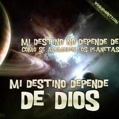 Mi #Destino no depende de como se acomoden los planetas, Mi destino depende de #Dios