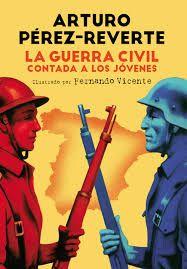 """"""" La guerra civil contada a los jóvenes"""" Arturo Pérez-Reverte. """"Hace casi ochenta años, entre 1936y 1939, en tiempos de nuestros abuelos y bisabuelos, un espantosa guerra civil tuvo lugar en España"""". Para saber si está disponible en la biblioteca: http://absys.asturias.es/cgi-abnet_Bast/abnetop?SUBC=032003&ACC=DOSEARCH&xsqf01=guerra+civil+arturo"""