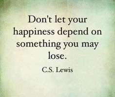 Don't let your happiness depend on something you may lose... quote inspirational quote positive quote happy quote inspiring quote happiness quote