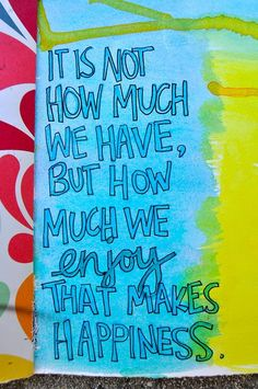 t is not how much we have, but how much we enjoy that makes happiness. - #quote Source:prettydesigns.com