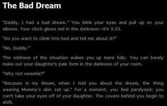 Creepypasta The Bad Dream, I never find these stories scary, I just find them clever. Short Creepy Stories, Scary Stories To Tell, Spooky Stories, Telling Stories, Ghost Stories, Horror Stories, Sad Stories, Super Scary Stories, Paranormal Stories