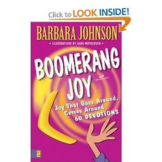 Boomerang Joy ~ Barbara Johnson ~ One of my all time favorite inspirational authors!!  Women of Faith Speaker