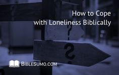 God may not remove our feelings of loneliness completely, but He does want us to cope with loneliness successfully and overcome it. We do so by…