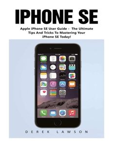 iPhone SE (Booklet): Apple iPhone SE User Guide - The Ultimate Tips And Tricks To Mastering Your iPhone SE Today! (Apple, IOS, iPhone SE), By Derek Lawson // $8.95 USD - Visit: http://www.universalthroughput.com/interest/index.php?item=563