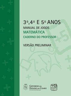 VOLUME I 3o ,4o e 5o ANOs Manual de Jogos MATEMÁTICA CADERNO DO PROFESSOR VERSÃO PRELIMINAR