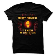 Mount Prospect - Its where story begin - #tshirt pillow #black hoodie. PURCHASE NOW => https://www.sunfrog.com/Names/Mount-Prospect--Its-where-story-begin.html?68278