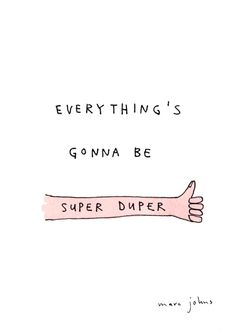 """ Everything's gonna be super duper "" positive inspirational quotes for motivation The Words, Cool Words, Motivacional Quotes, Words Quotes, Sayings, Quotes Women, Famous Quotes, Pretty Words, Beautiful Words"