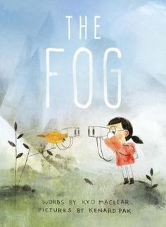The Fog, by Kyo Maclear (released May 16, 2017).  When the fog arrives on his island, a bird with a passion for people watching sets out to discover if anyone else has noticed it taking over the island.