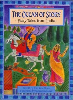 The Ocean of Story: Fairy Tales from India Neil Philip, Caroline Ness Illustrated.