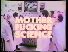 Mother F'in Science.