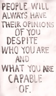 People will always have their opinions of you.