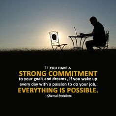 If you have a strong commitment to your goals and dreams , if you wake up every day with a passion to do your job, everything is possible. - Chantal Petitclerc http://www.networkmarketingpaysmebig.com/