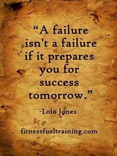 """""""A failure isn't a failure if it prepares you for success tomorrow."""" -Lolo Jones"""