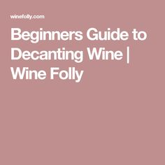 Beginners Guide to Decanting Wine | Wine Folly