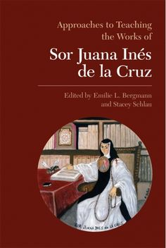 Approaches to Teaching the Works of Sor Juana Ins de la Cruz Cover