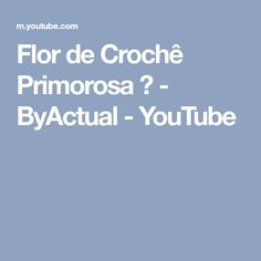 Flor de Crochê Primorosa ♡ - ByActual - YouTube