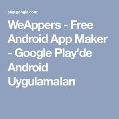 WeAppers - Free Android App Maker - Google Play'de Android Uygulamaları