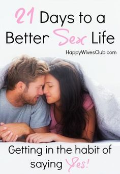 "21 Days to a Better Sex Life {Getting into the Habit of Saying ""Yes!""} #Marriage"
