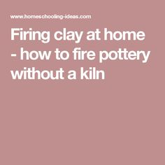 Firing clay at home - how to fire pottery without a kiln