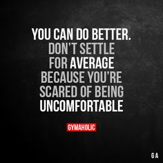 You can do better Don't settle for average because you're scared of being uncomfortable. More motivation: https://www.gymaholic.co #fitness #motivation #gymaholic