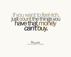 """""""Count the things you have that money can't buy..."""""""