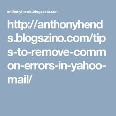 http://anthonyhends.blogszino.com/tips-to-remove-common-errors-in-yahoo-mail/
