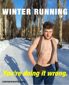 Winter Running: You're Doing It Wrong