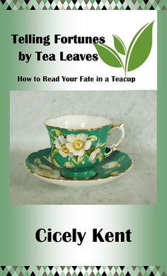 Telling Fortunes by Tea Leaves - How to Read Your Fate in a Teacup At no time in the history of the world has there been such earnest searching for light...
