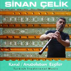 MUZIKA BALKANA - BALKAN MUSIC: SINAN ÇELIK - Kaval / Anadoludan ezgiler
