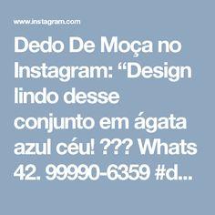 """Dedo De Moça no Instagram: """"Design lindo desse conjunto em ágata azul céu! 💙💙💙 Whats 42. 99990-6359 #dedodemoça #dedodemoçajoias #joiasdedodemoça #ágataazulcéu…"""""""