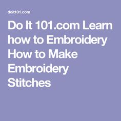 Do It 101.com Learn how to Embroidery How to Make Embroidery Stitches