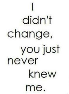 .I didn't change.......