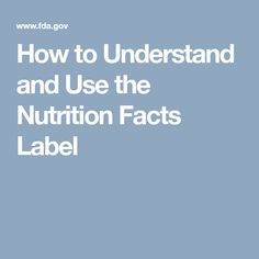 How to Understand and Use the Nutrition Facts Label