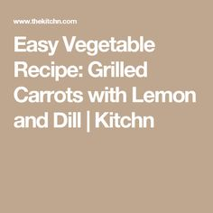 Easy Vegetable Recipe: Grilled Carrots with Lemon and Dill   Kitchn