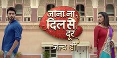 Jaana Na Dil Se Door 6 August 2016 Full Episode Indian Drama Star Plus Dailymotion Online