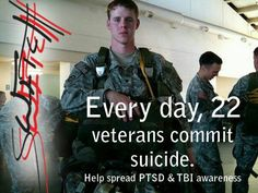 Every day, 22 Veterans commit suicide.  Help spread PTSD and TBI awareness.  This number has been confirmed by the VA and sadly only includes data from 21 states.