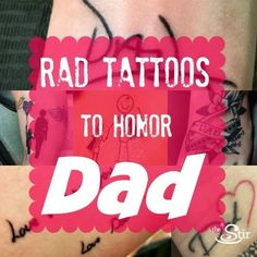 Seriously, how cool are all these tattoos honoring dad? Some great ideas for new ink.
