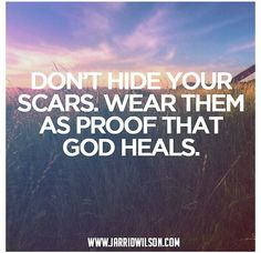 So often i look at my scars and wonder why but when i think of this its so true