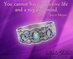 """You cannot have a positive life and a negative mind."" ~Joyce Meyer - See more at: http://www.callagold.com/gems-of-wisdom/gems-wisdom-joyce-meyer/#sthash.x0YhJ1VT.dpuf"
