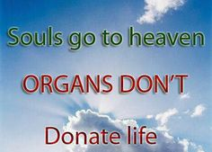 Souls go to heaven Organs don't