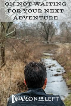 On not waiting for your next adventure