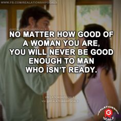 No matter how good of a woman you are, you will never be good enough to man who isn't ready. https://www.facebook.com/RealationshipGoals#relation #relationshipgoals #relationship #lovequotes #love #heart #lovely #relationshipquotes