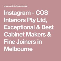 Instagram - COS Interiors Pty Ltd, Exceptional & Best Cabinet Makers & Fine Joiners in Melbourne