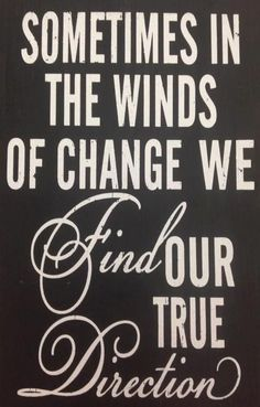 Sometimes in the winds of change we find our true direction.  #life  #motivation #quote