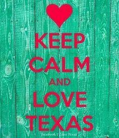 Keep calm and LOVE TEXAS