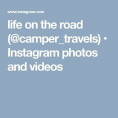 life on the road (@camper_travels) • Instagram photos and videos
